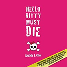 Hello Kitty Must Die (       UNABRIDGED) by Angela S. Choi Narrated by Angela Lin