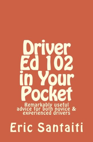 Driver Ed 102 in Your Pocket: Remarkably useful advice for both novice & experienced drivers