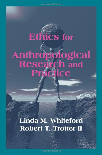 Ethics for Anthropological Research and Practice