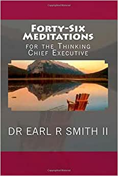 Forty-Six Meditations: For The Thinking Chief Executive (The CEO Handbook) (Volume 1)