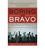 img - for Boring to Bravo: Proven Presentation Techniques to Engage, Involve, and Inspire Your Audience to Action By Kristin Arnold book / textbook / text book