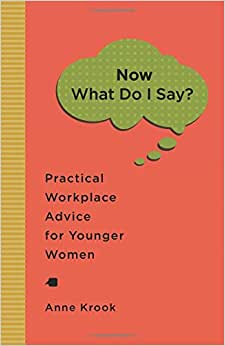 Now What Do I Say? Practical Workplace Advice For Younger Women