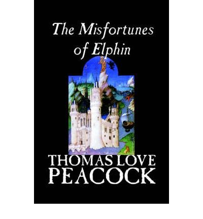 the-misfortunes-of-elphin-the-misfortunes-of-elphin-by-peacock-thomas-love-author-mar-01-2004-paperb