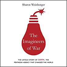The Imagineers of War: The Untold Story of DARPA, the Pentagon Agency That Changed the World Audiobook by Sharon Weinberger Narrated by Hillary Huber