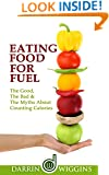 Counting Calories: Eating Food For Fuel - The Good, The Bad & The Myths About Counting Calories