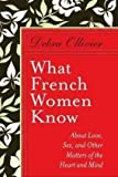 img - for By Debra Ollivier What French Women Know: About Love, Sex, and Other Matters of the Heart and Mind (1st First Edition) [Hardcover] book / textbook / text book