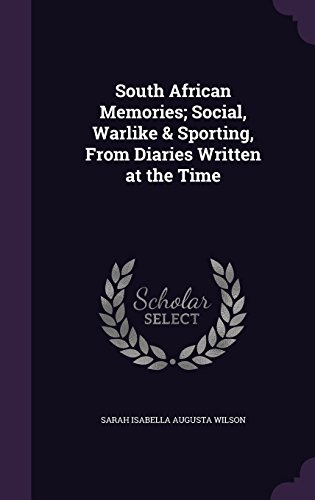 South African Memories; Social, Warlike & Sporting, From Diaries Written at the Time