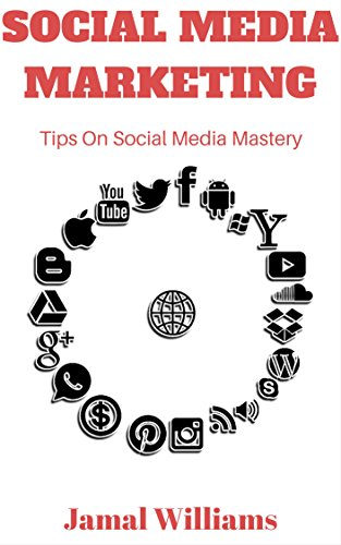 Social Media Marketing: Tips On Social Media Mastery: (Twitter, Instagram, Facebook, Youtube, Pinterest, LinkedIn)