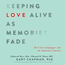 Keeping Love Alive as Memories Fade: The 5 Love Languages and the Alzheimer's Journey Audiobook by Gary Chapman, Edward G. Shaw, Debbie Barr Narrated by Jon Gauger