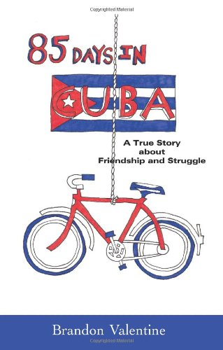 85 Days in Cuba: A True Story about Friendship and Struggle