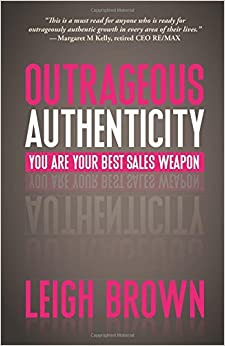 Outrageous Authenticity: You Are Your Best Sales Weapon