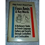 img - for Faux Amis and Key Words: A Dictionary-Guide to French Life and Language Through Lookalikes and Confusables book / textbook / text book