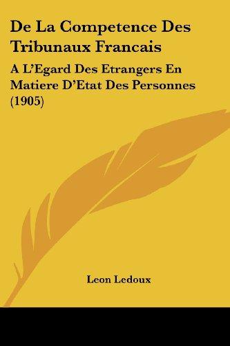de La Competence Des Tribunaux Francais: A L'Egard Des Etrangers En Matiere D'Etat Des Personnes (1905)