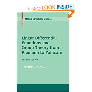Linear Differential Equations and Group Theory from Riemann to Poincare Jeremy Gray