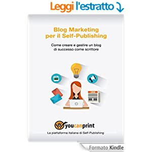 Blog Marketing per il Self-Publishing - Come creare e gestire un blog di successo come scrittore