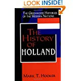 The History of Holland (The Greenwood Histories of the Modern Nations)