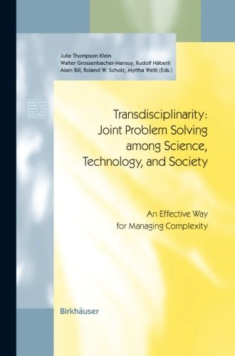Transdisciplinarity: Joint Problem Solving among Science, Technology, and Society--An Effective Way for Managing Complexity (Birkhäuser)