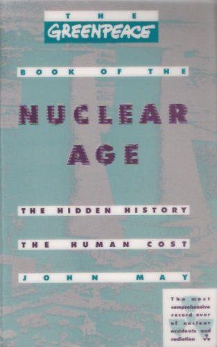 the-greenpeace-book-of-nuclear-age-the-hidden-history-the-human-cost-by-john-may-1990-08-01