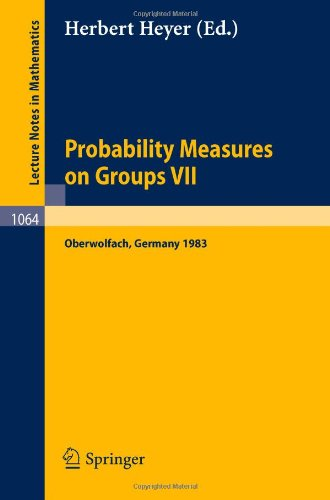 Probability Measure on Groups VII: Proceedings of a Conference held in Oberwolfach, April 24-30, 1983 (Lecture Notes in