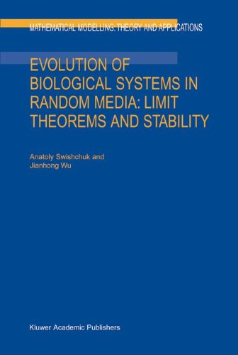 Evolution Of Biological Systems In Random Media: Limit Theorems And Stability (Mathematical Modelling: Theory And Applications)