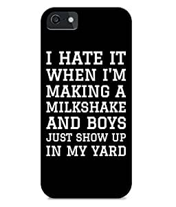 Astrode I Hate It When I'M Making A Milkshake And Boys Just Show Up In My Yard Back Case for Apple iPhone 5/5S
