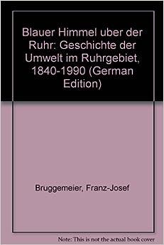 Blauer Himmel uber der Ruhr: Geschichte der Umwelt im Ruhrgebiet, 1840