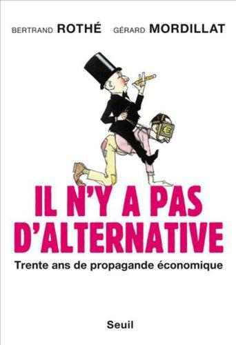 Il n'y a pas d'alternative : Trente ans de propagande économique