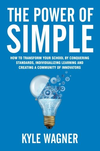 The power of SIMPLE: Transform your school by conquering standards, individualizing learning and creating a community of innovators (Wagner Creating Innovators compare prices)