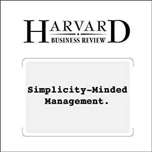 Simplicity-Minded Management (Harvard Business Review) Periodical