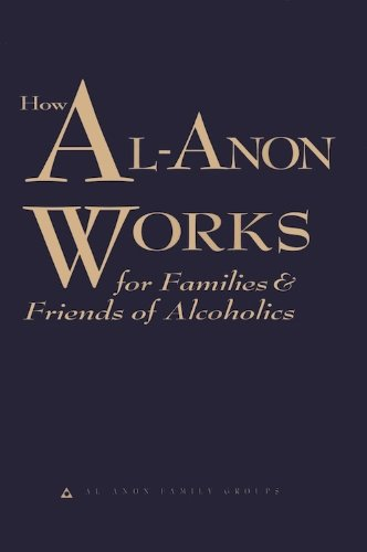 How Al-Anon Works for Families & Friends of Alcoholics, by Al-Anon Family Groups