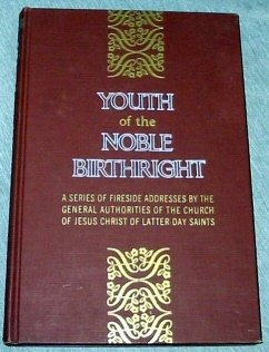 YOUTH OF THE NOBLE BIRTHRIGHT - A Series of Fireside Addresses by the General Authorities of the Church of Jesus Christ of Latter-Day Saints, General Authority Compilation