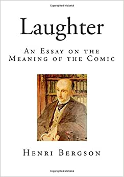 bergson laughter an essay on the meaning of the comic Laughter: an essay on the meaning of the comic henri bergson, fred rothwell snippet view - 1928 laughter: an essay on the meaning of the comic.