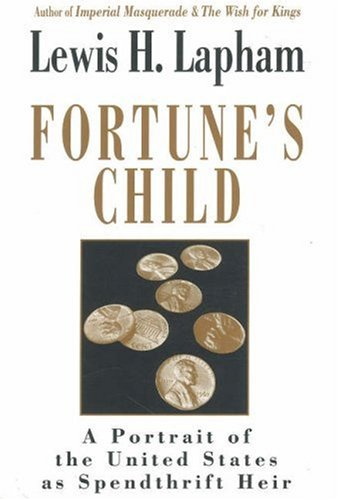 Fortune's Child: A Portrait of the United States As Spendthrift Heir, Lewis H. Lapham