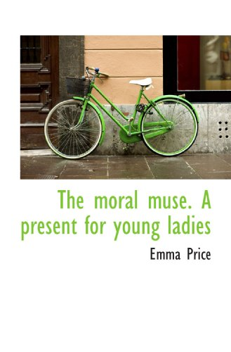 The moral muse. A present for young ladies