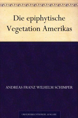 Andreas Franz Wilhelm Schimper - Die epiphytische Vegetation Amerikas