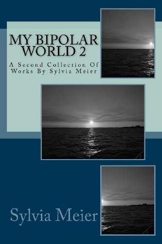 My Bipolar World 2: A Second Collection Of Works By Sylvia Meier