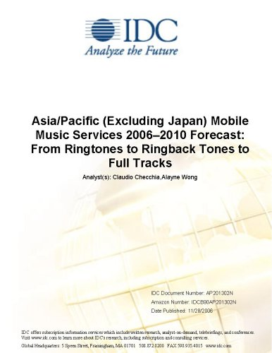 Asia/Pacific (Excluding Japan) Mobile Music Services 20062010 Forecast: From Ringtones to Ringback Tones to Full Tracks