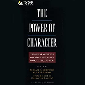 The Power of Character: Prominent Americans Talk About Life, Family, Work, Values, And More | [edited by Michael S. Josephson]