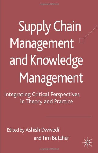 Supply Chain Management and Knowledge Management: Integrating Critical Perspectives in Theory and Practice