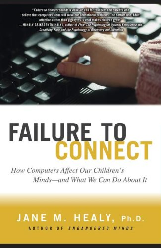 FAILURE TO CONNECT: How Computers Affect Our Children's Minds -- and What We Can Do About It, JANE M. HEALY