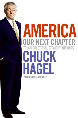 America: Our Next Chapter: Tough Questions, Straight Answers, CHUCK HAGEL, PETER KAMINSKY
