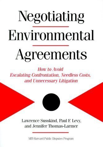 Negotiating Environmental Agreements: How To Avoid Escalating Confrontation Needless Costs And Unnecessary Litigation 1st (first) Edition by Susskind, Lawrence, Levy, Paul, Thomas-Larmer, Jennifer published by Island Press (1999) PDF