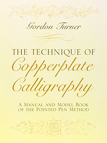 The Technique of Copperplate Calligraphy: A Manual and Model Book of the Pointed Pen Method (Lettering, Calligraphy, Typography)