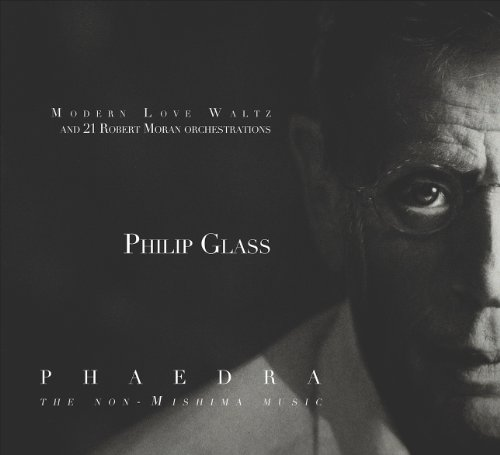 Phaedra, Modern Love Waltz and 21 Robert Moran Orchestrations by Philip Glass, Robert Moran, Paul Hersey, Glenn Freeman and GR Winds