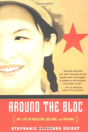 Around the Bloc: My Life in Moscow, Beijing, and Havana: Stephanie Elizondo Griest: 9780812967609: Amazon.com: Books