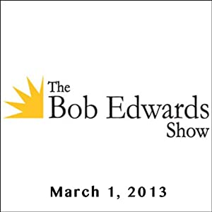 The Bob Edwards Show, Jim Dutcher, Jamie Dutcher, and Doyle McManus, March 1, 2013 | [Bob Edwards]