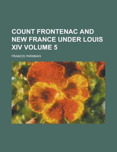 Count Frontenac and New France under Louis XIV Volume 5