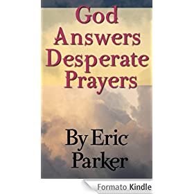God Answers Desperate Prayers (English Edition)