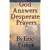God Answers Desperate Prayers ~ Eric Parker