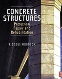 echange, troc R.Dodge Woodson - Concrete Structures: Protection, Repair and Rehabilitation